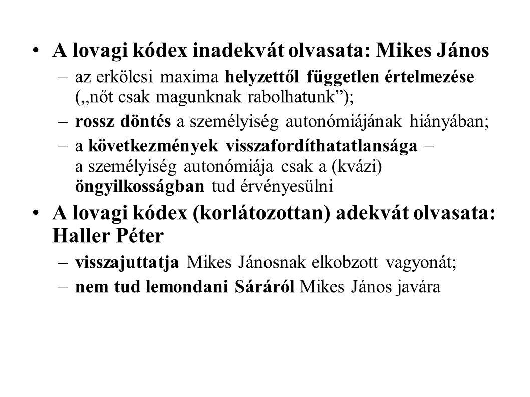 """A lovagi kódex inadekvát olvasata: Mikes János –az erkölcsi maxima helyzettől független értelmezése (""""nőt csak magunknak rabolhatunk""""); –rossz döntés"""