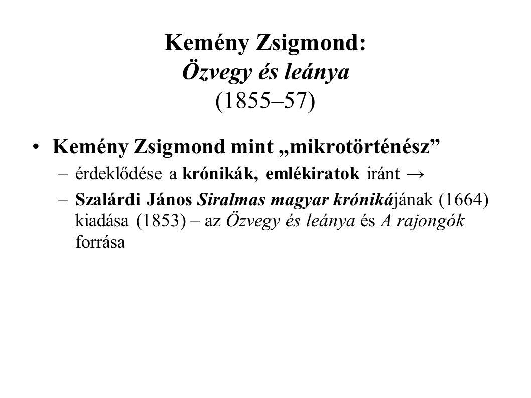 """Kemény Zsigmond: Özvegy és leánya (1855–57) Kemény Zsigmond mint """"mikrotörténész"""" –érdeklődése a krónikák, emlékiratok iránt → –Szalárdi János Siralma"""