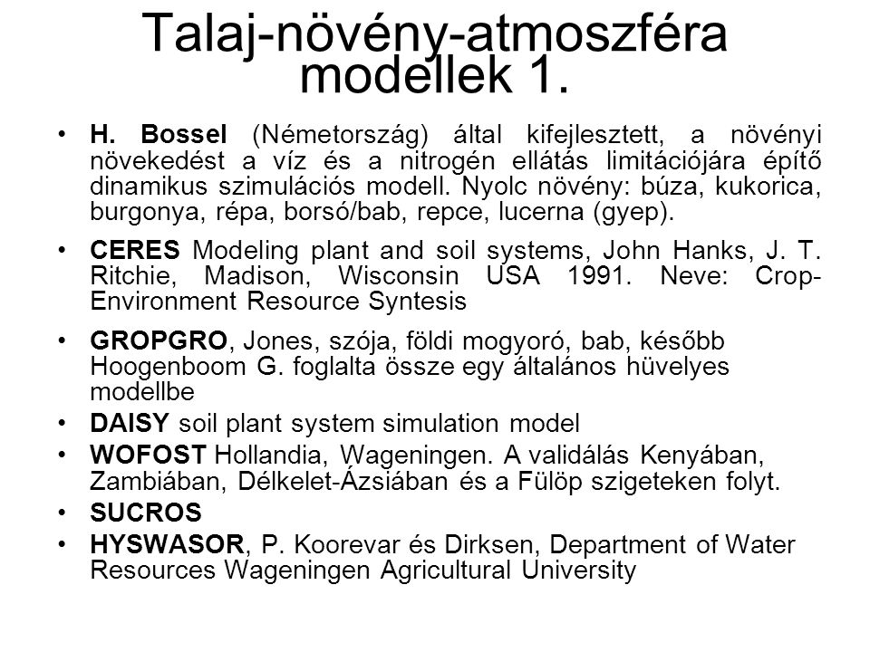 Talaj-növény-atmoszféra modellek 1. H. Bossel (Németország) által kifejlesztett, a növényi növekedést a víz és a nitrogén ellátás limitációjára építő