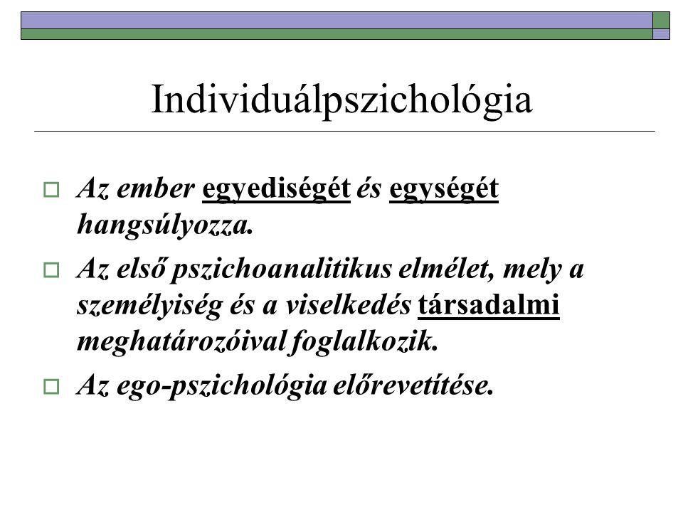 Individuálpszichológia  Az ember egyediségét és egységét hangsúlyozza.  Az első pszichoanalitikus elmélet, mely a személyiség és a viselkedés társad