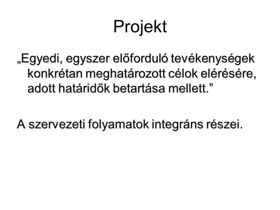 """Projekt """"Egyedi, egyszer előforduló tevékenységek konkrétan meghatározott célok elérésére, adott határidők betartása mellett."""" A szervezeti folyamatok"""