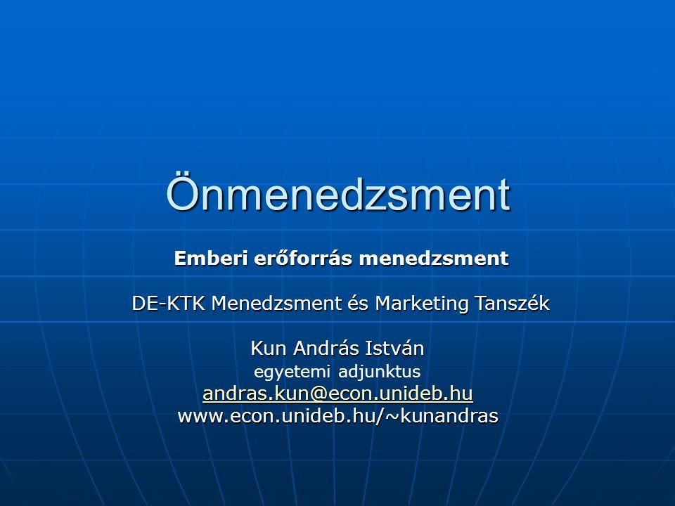 Önmenedzsment Emberi erőforrás menedzsment Emberi erőforrás menedzsment DE-KTK Menedzsment és Marketing Tanszék DE-KTK Menedzsment és Marketing Tanszé