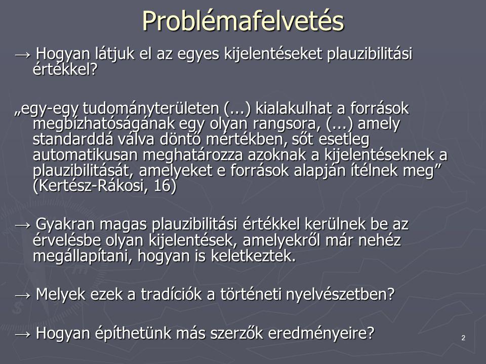 """2 Problémafelvetés → Hogyan látjuk el az egyes kijelentéseket plauzibilitási értékkel? """"egy-egy tudományterületen (...) kialakulhat a források megbízh"""