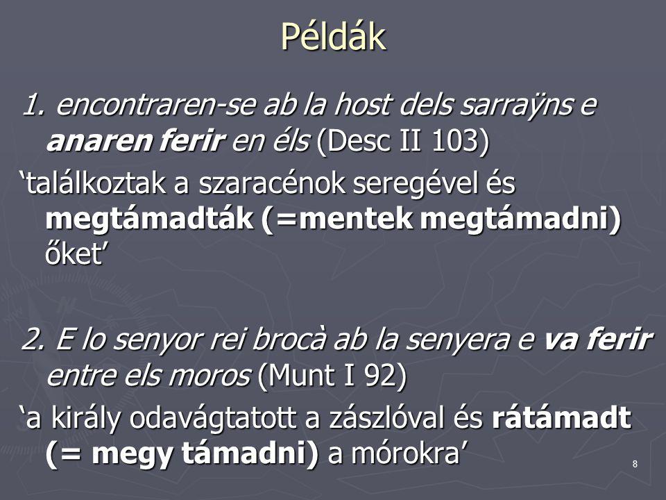 8 Példák 1. encontraren-se ab la host dels sarraÿns e anaren ferir en éls (Desc II 103) 'találkoztak a szaracénok seregével és megtámadták (=mentek me