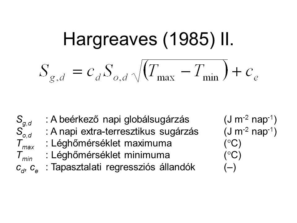 Hargreaves (1985) II. S g,d : A beérkező napi globálsugárzás(J m -2 nap -1 ) S o,d : A napi extra-terresztikus sugárzás(J m -2 nap -1 ) T max : Léghőm