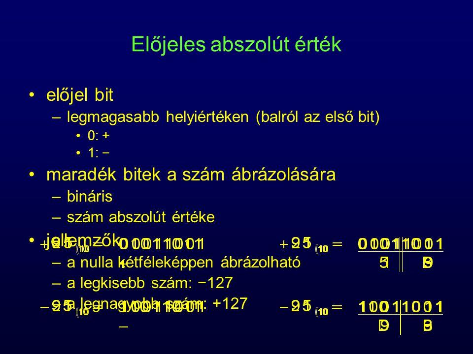 előjel bit –legmagasabb helyiértéken (balról az első bit) 0: + 1: − maradék bitek a szám ábrázolására –bináris –szám abszolút értéke jellemzők –a null