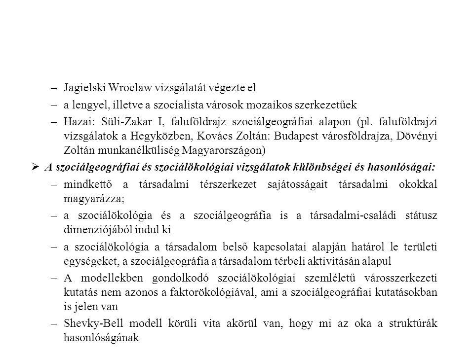 –Jagielski Wroclaw vizsgálatát végezte el –a lengyel, illetve a szocialista városok mozaikos szerkezetűek –Hazai: Süli-Zakar I, faluföldrajz szociálge