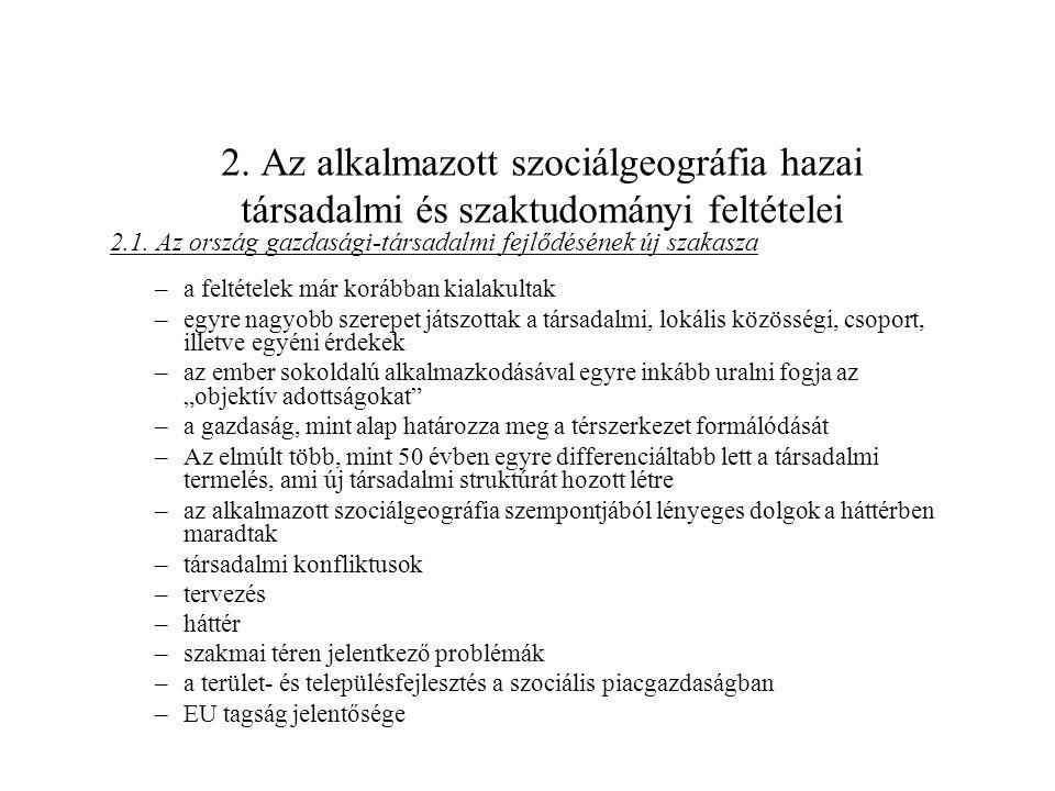 2. Az alkalmazott szociálgeográfia hazai társadalmi és szaktudományi feltételei 2.1. Az ország gazdasági-társadalmi fejlődésének új szakasza –a feltét