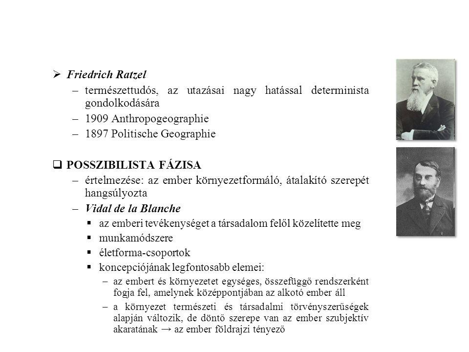  Friedrich Ratzel –természettudós, az utazásai nagy hatással determinista gondolkodására –1909 Anthropogeographie –1897 Politische Geographie  POSSZ