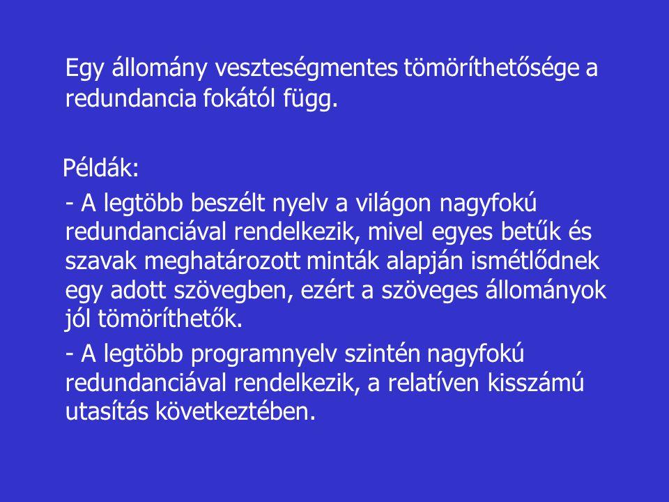 Egy állomány veszteségmentes tömöríthetősége a redundancia fokától függ. Példák: - A legtöbb beszélt nyelv a világon nagyfokú redundanciával rendelkez
