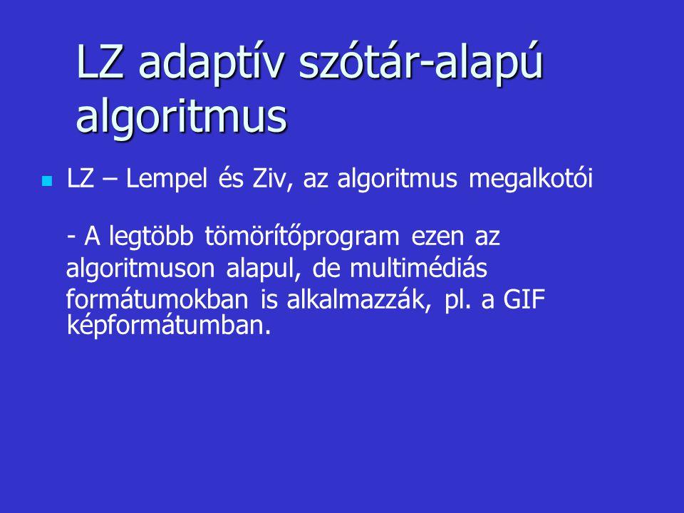LZ – Lempel és Ziv, az algoritmus megalkotói - A legtöbb tömörítőprogram ezen az algoritmuson alapul, de multimédiás formátumokban is alkalmazzák, pl.