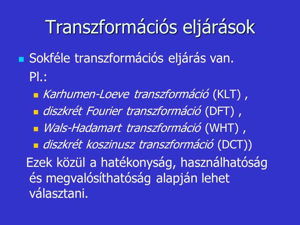 Transzformációs eljárások Sokféle transzformációs eljárás van. Pl.: Karhumen-Loeve transzformáció (KLT), diszkrét Fourier transzformáció (DFT), Wals-H