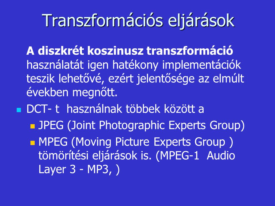 Transzformációs eljárások A diszkrét koszinusz transzformáció használatát igen hatékony implementációk teszik lehetővé, ezért jelentősége az elmúlt év