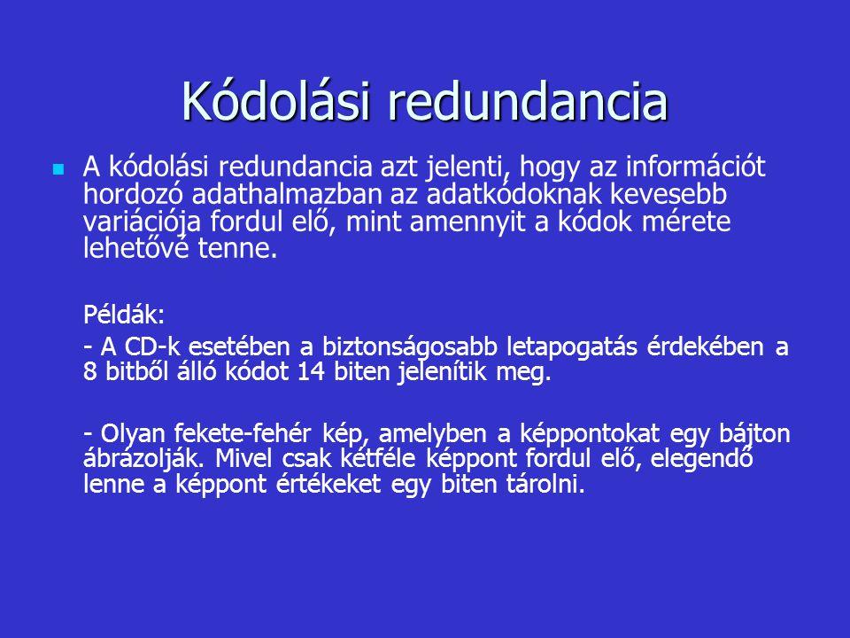 Kódolási redundancia A kódolási redundancia azt jelenti, hogy az információt hordozó adathalmazban az adatkódoknak kevesebb variációja fordul elő, min