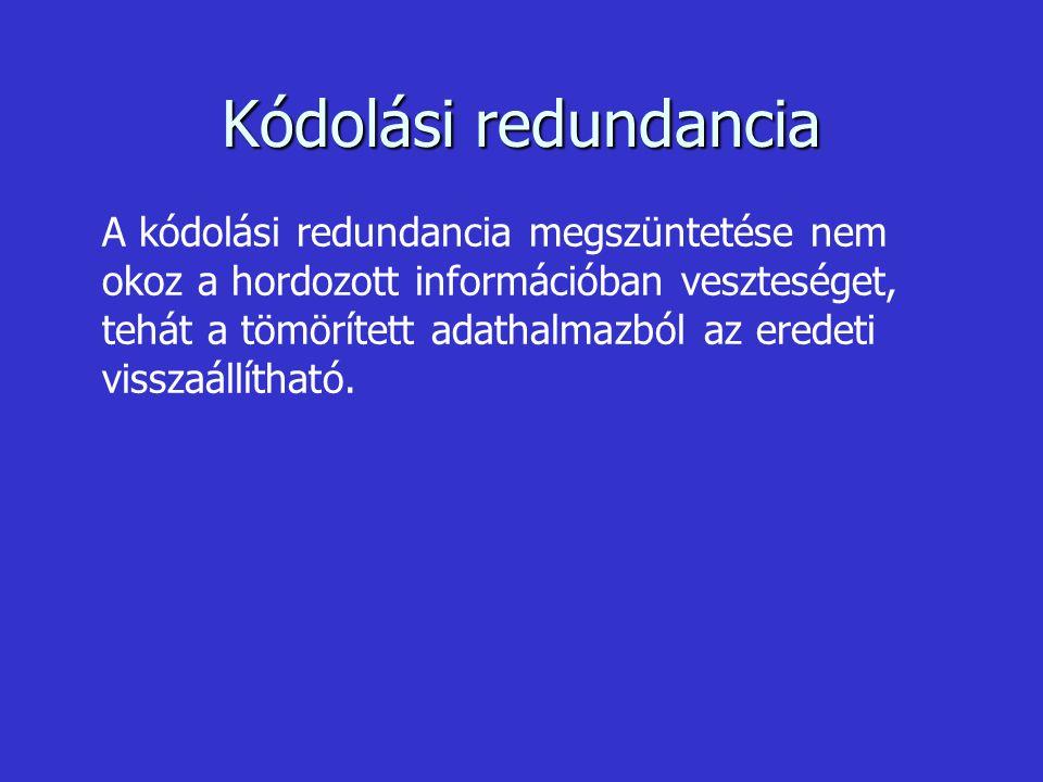 Kódolási redundancia A kódolási redundancia megszüntetése nem okoz a hordozott információban veszteséget, tehát a tömörített adathalmazból az eredeti