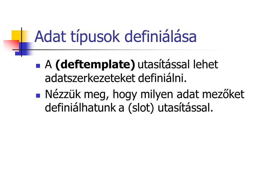 Adat típusok definiálása A (deftemplate) utasítással lehet adatszerkezeteket definiálni.