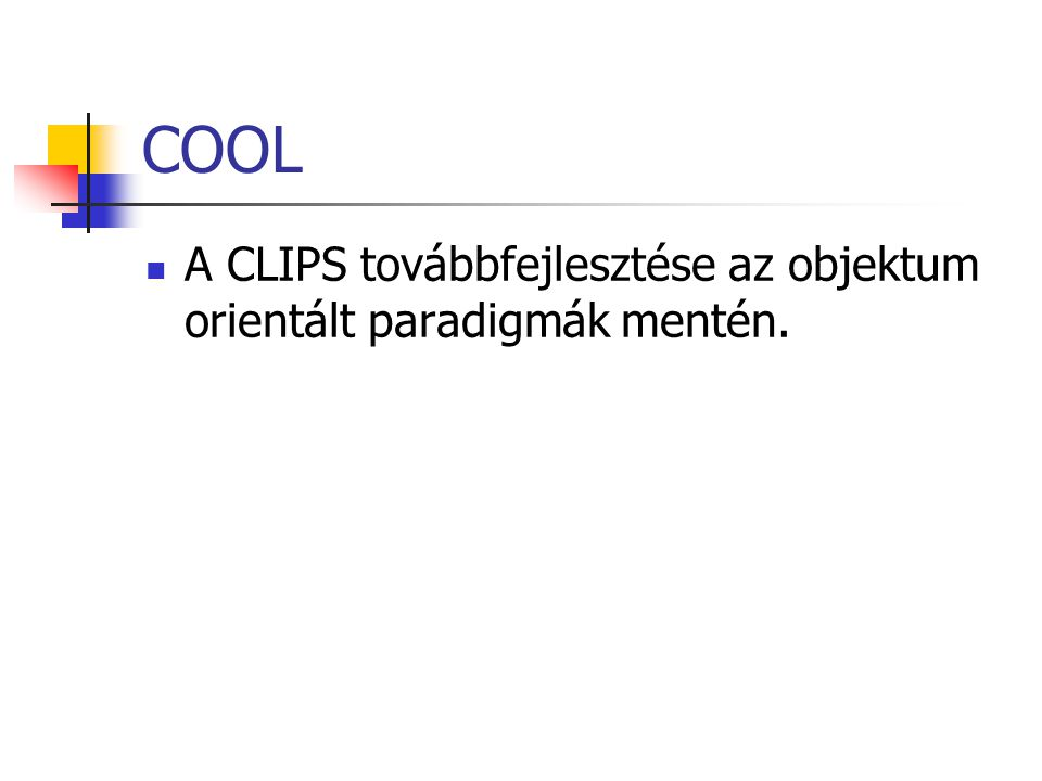 COOL A CLIPS továbbfejlesztése az objektum orientált paradigmák mentén.