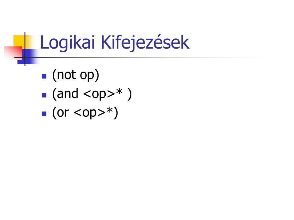 Logikai Kifejezések (not op) (and * ) (or *)