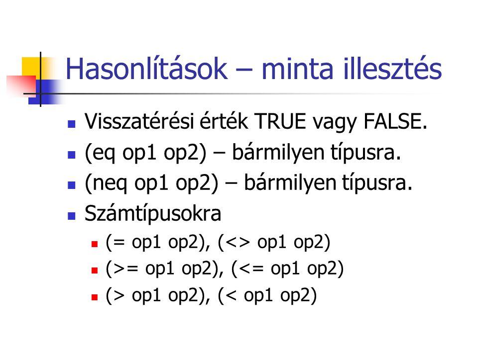 Hasonlítások – minta illesztés Visszatérési érték TRUE vagy FALSE.