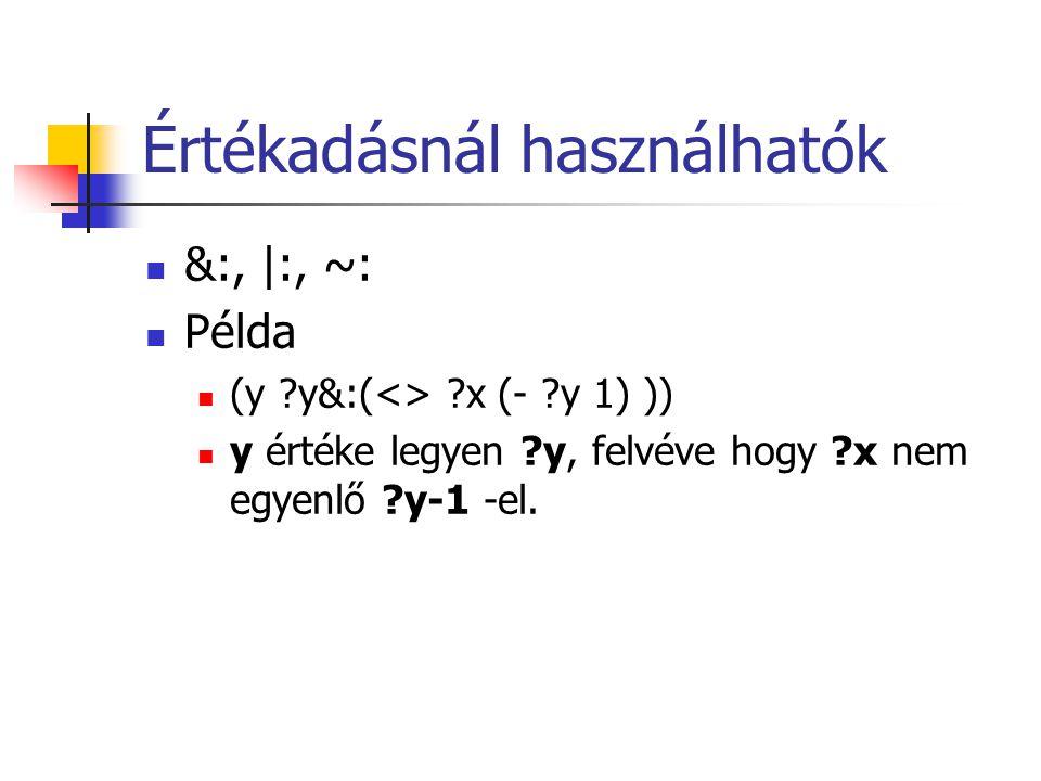 Értékadásnál használhatók &:, |:, ~: Példa (y ?y&:(<> ?x (- ?y 1) )) y értéke legyen ?y, felvéve hogy ?x nem egyenlő ?y-1 -el.