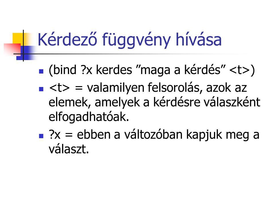 Kérdező függvény hívása (bind ?x kerdes maga a kérdés ) = valamilyen felsorolás, azok az elemek, amelyek a kérdésre válaszként elfogadhatóak.