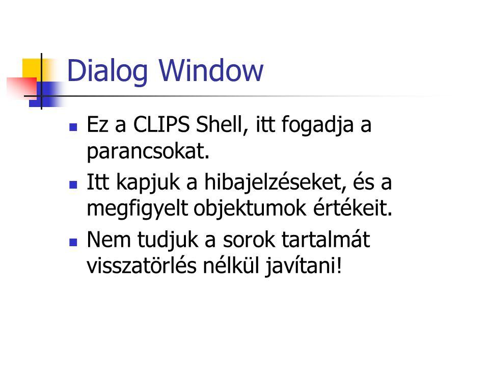 Dialog Window Ez a CLIPS Shell, itt fogadja a parancsokat.