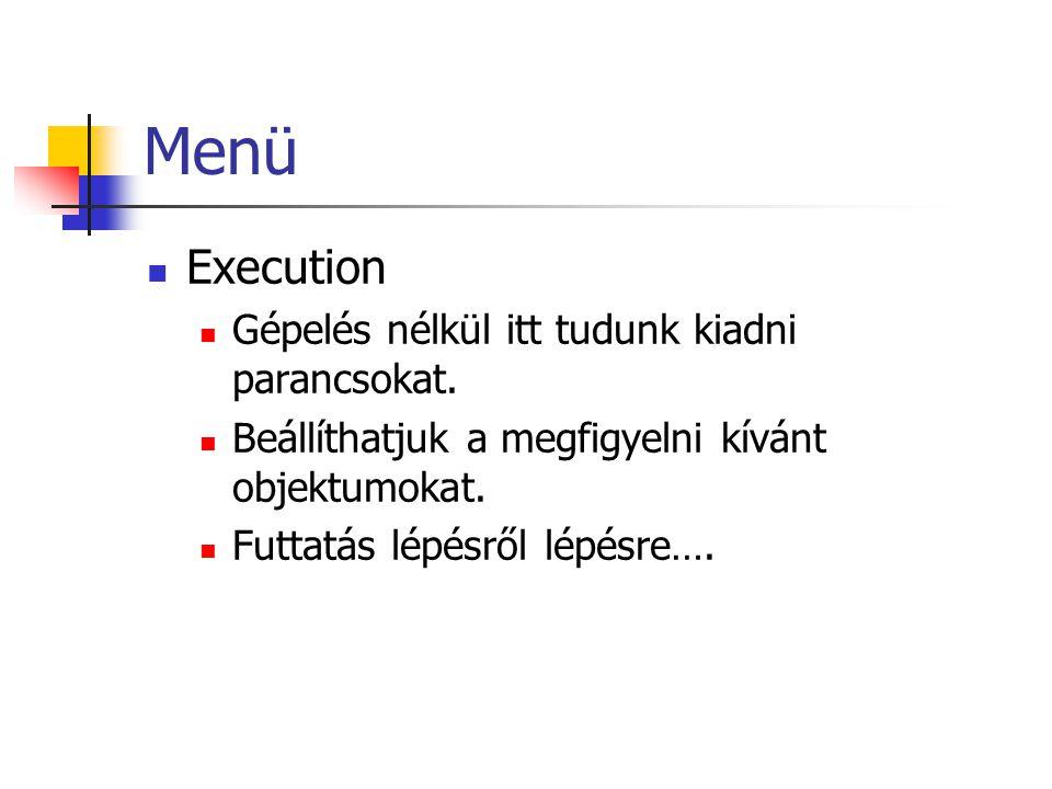 Menü Execution Gépelés nélkül itt tudunk kiadni parancsokat.
