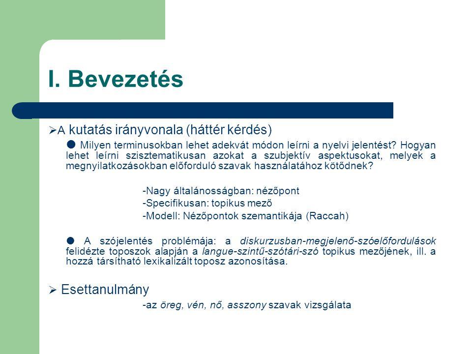 I. Bevezetés  A kutatás irányvonala (háttér kérdés)  Milyen terminusokban lehet adekvát módon leírni a nyelvi jelentést? Hogyan lehet leírni sziszte
