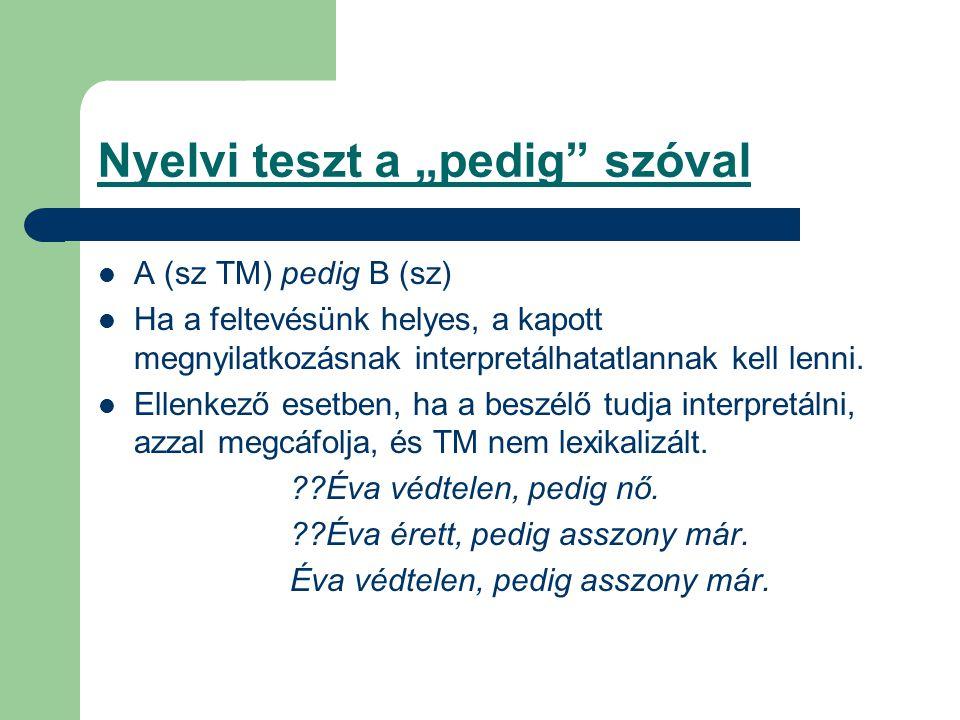 """Nyelvi teszt a """"pedig"""" szóval A (sz TM) pedig B (sz) Ha a feltevésünk helyes, a kapott megnyilatkozásnak interpretálhatatlannak kell lenni. Ellenkező"""