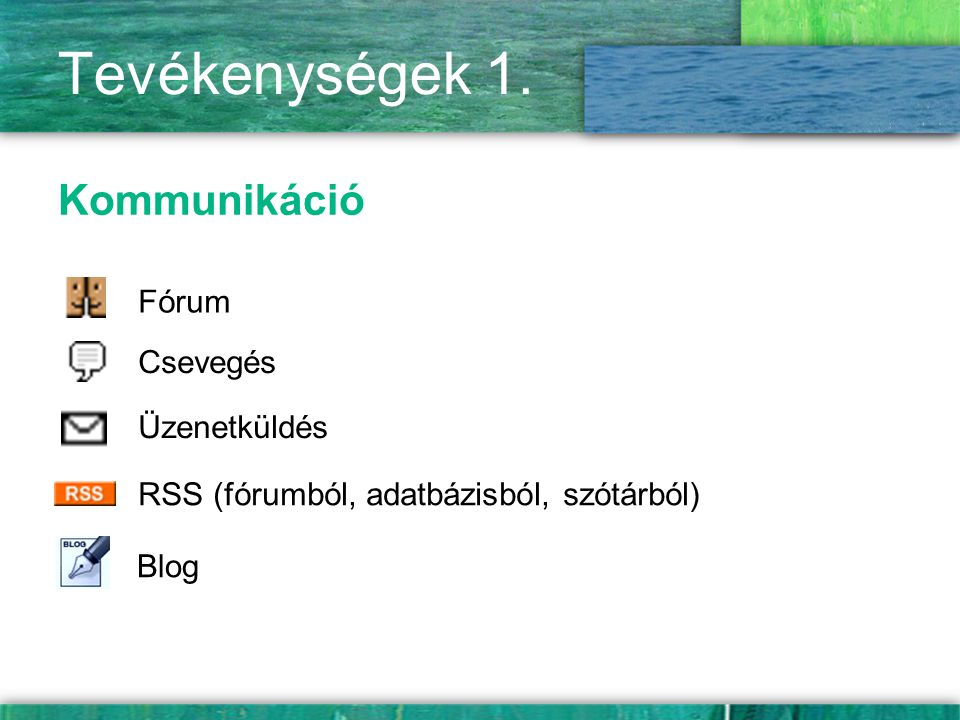 Tevékenységek 1. Kommunikáció Fórum Üzenetküldés Csevegés RSS (fórumból, adatbázisból, szótárból) Blog