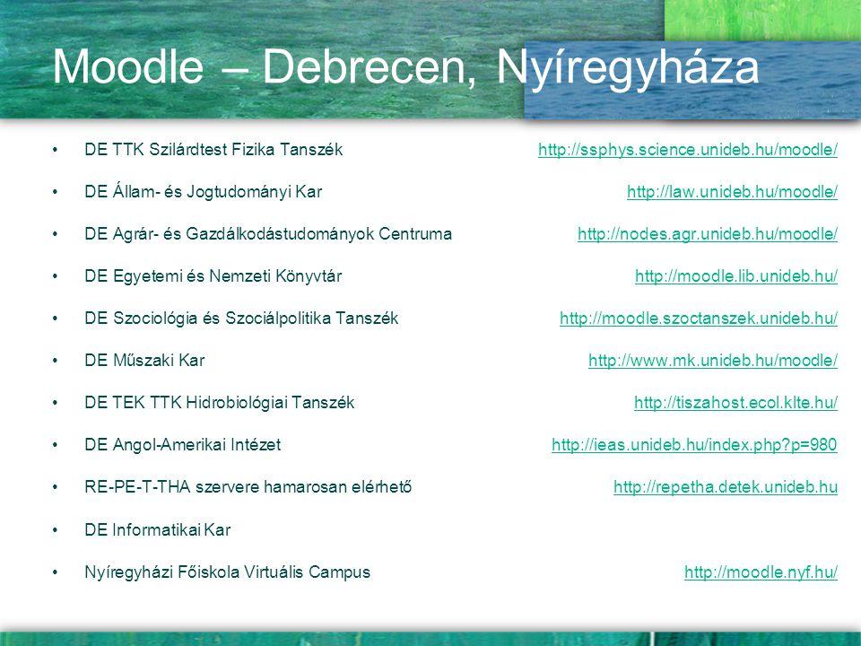 Moodle – Debrecen, Nyíregyháza DE TTK Szilárdtest Fizika Tanszék http://ssphys.science.unideb.hu/moodle/http://ssphys.science.unideb.hu/moodle/ DE Áll