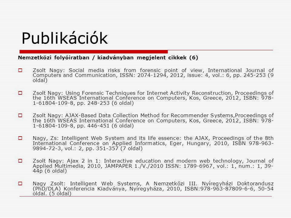 Publikációk Nemzetközi folyóiratban / kiadványban megjelent cikkek (6)  Zsolt Nagy: Social media risks from forensic point of view, International Journal of Computers and Communication, ISSN: 2074-1294, 2012, issue: 4, vol.: 6, pp.