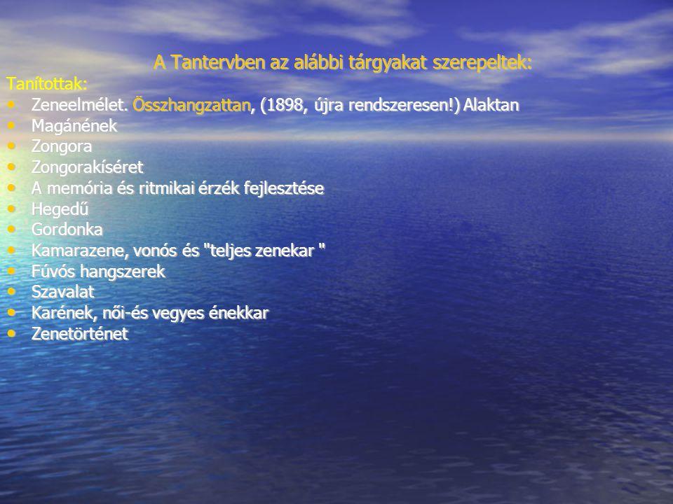 A Tantervben az alábbi tárgyakat szerepeltek: A Tantervben az alábbi tárgyakat szerepeltek:Tanítottak: Zeneelmélet.