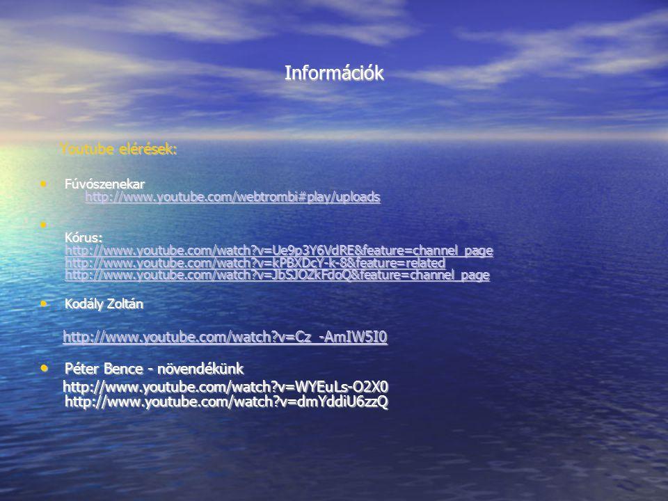 Információk Youtube elérések: Youtube elérések: Fúvószenekar http://www.youtube.com/webtrombi#play/uploads Fúvószenekar http://www.youtube.com/webtrom