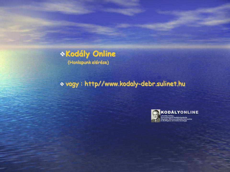  Kodály Online (Honlapunk elérése)  (Honlapunk elérése)   vagy : http//www.kodaly-debr.sulinet.hu