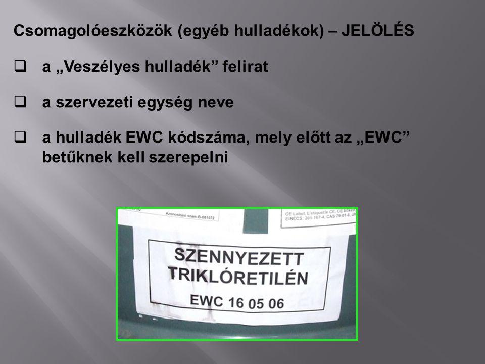 """Csomagolóeszközök (egyéb hulladékok) – JELÖLÉS  a """"Veszélyes hulladék"""" felirat  a szervezeti egység neve  a hulladék EWC kódszáma, mely előtt az """"E"""