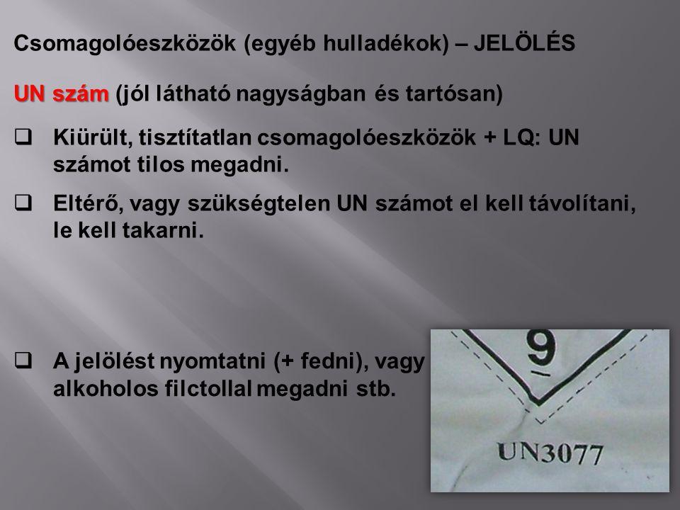 Csomagolóeszközök (egyéb hulladékok) – JELÖLÉS UN szám UN szám (jól látható nagyságban és tartósan)  Kiürült, tisztítatlan csomagolóeszközök + LQ: UN