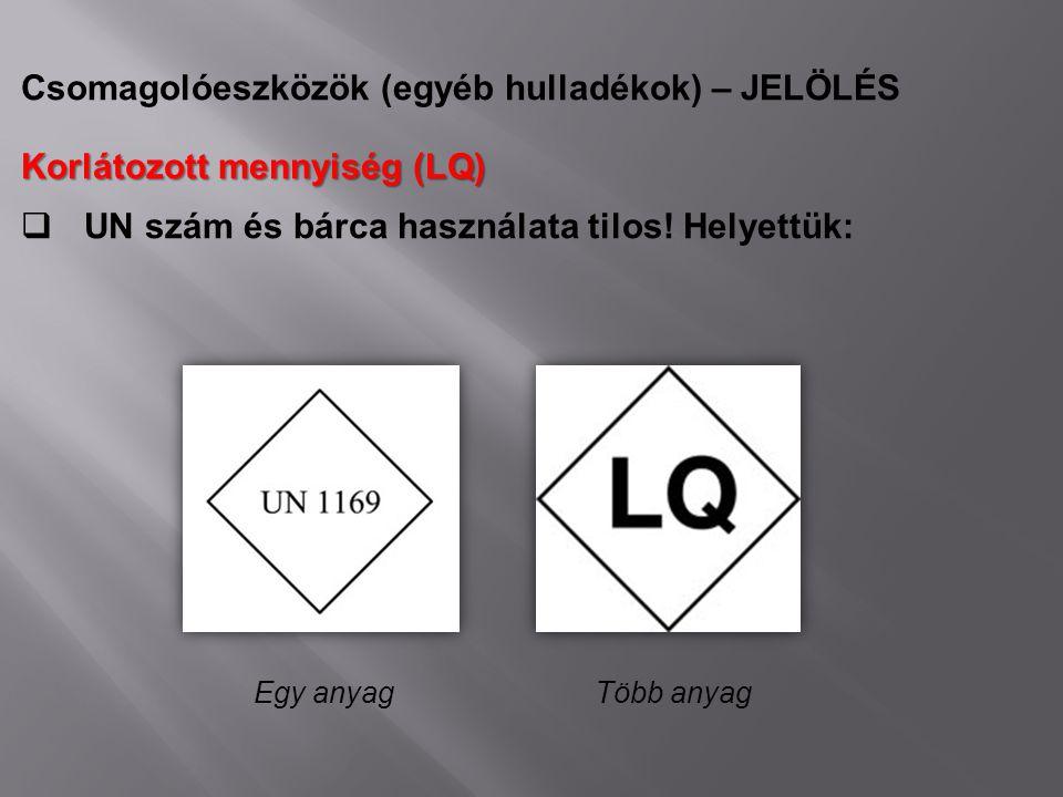 Csomagolóeszközök (egyéb hulladékok) – JELÖLÉS Korlátozott mennyiség (LQ)  UN szám és bárca használata tilos! Helyettük: Egy anyagTöbb anyag