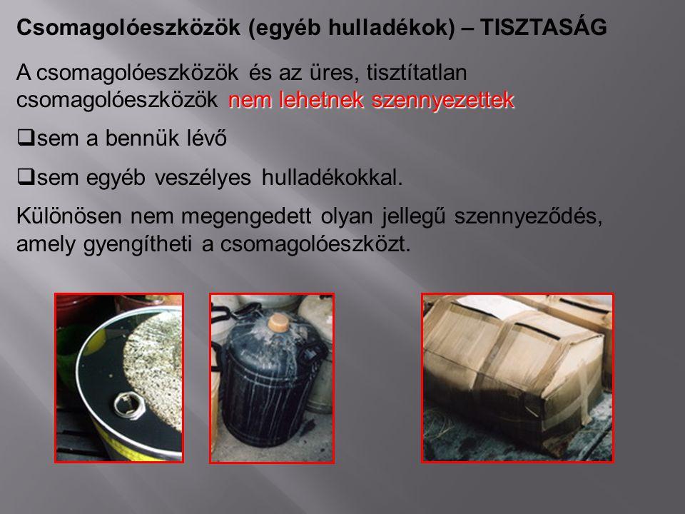 Csomagolóeszközök (egyéb hulladékok) – TISZTASÁG nem lehetnek szennyezettek A csomagolóeszközök és az üres, tisztítatlan csomagolóeszközök nem lehetne