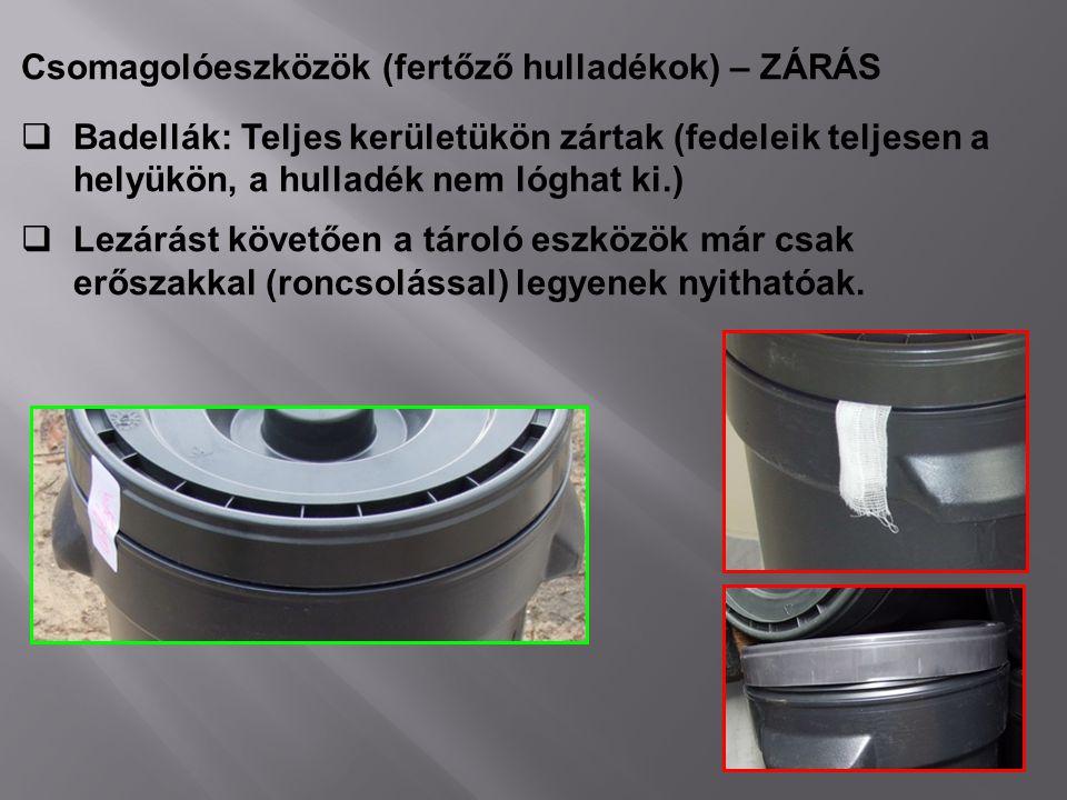Csomagolóeszközök (fertőző hulladékok) – ZÁRÁS  Badellák: Teljes kerületükön zártak (fedeleik teljesen a helyükön, a hulladék nem lóghat ki.)  Lezár