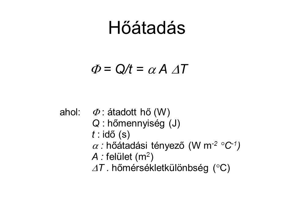 Hőátadás  = Q/t =  A  T ahol:  : átadott hő (W) Q : hőmennyiség (J) t : idő (s)  : hőátadási tényező (W m -2 °C -1 ) A : felület (m 2 )  T. hőmé
