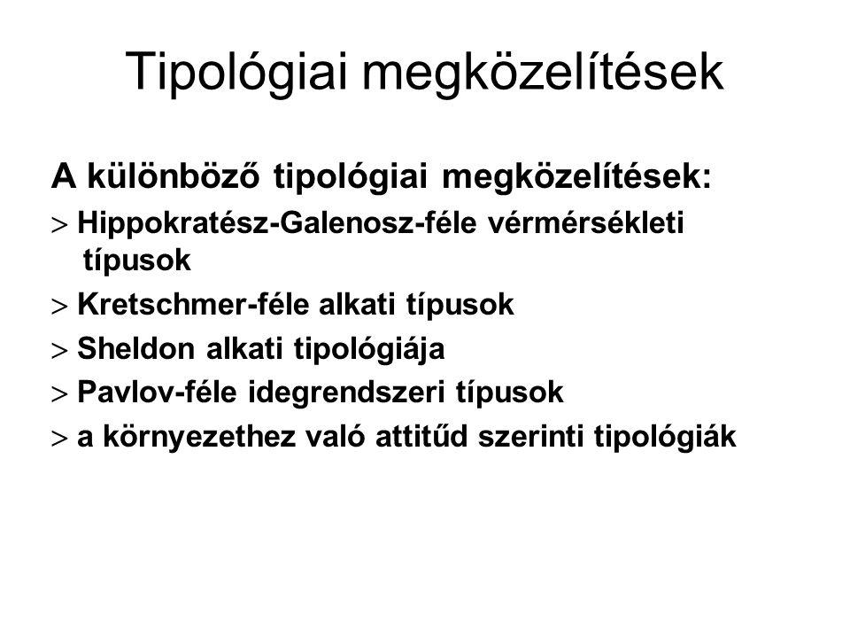 Tipológiai megközelítések A különböző tipológiai megközelítések:  Hippokratész-Galenosz-féle vérmérsékleti típusok  Kretschmer-féle alkati típusok  Sheldon alkati tipológiája  Pavlov-féle idegrendszeri típusok  a környezethez való attitűd szerinti tipológiák