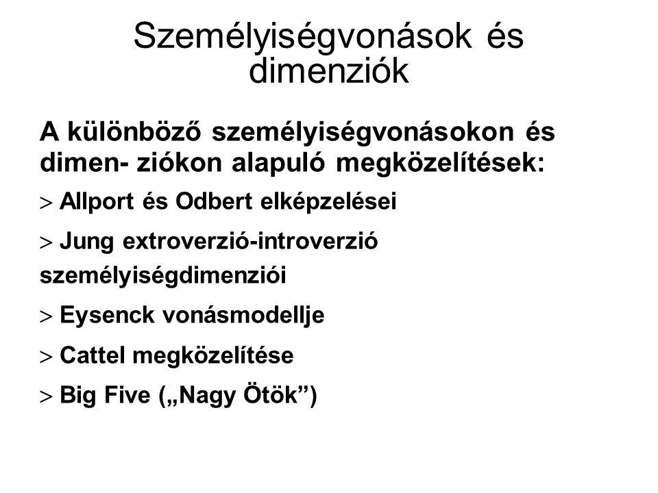 """Személyiségvonások és dimenziók A különböző személyiségvonásokon és dimen- ziókon alapuló megközelítések:  Allport és Odbert elképzelései  Jung extroverzió-introverzió személyiségdimenziói  Eysenck vonásmodellje  Cattel megközelítése  Big Five (""""Nagy Ötök )"""
