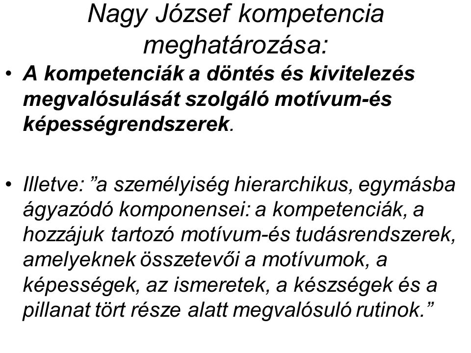 Nagy József kompetencia meghatározása: A kompetenciák a döntés és kivitelezés megvalósulását szolgáló motívum-és képességrendszerek.