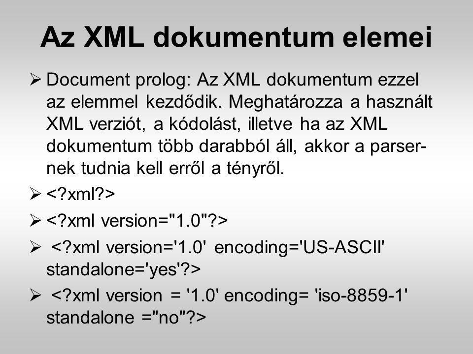 Az XML dokumentum elemei  Document prolog: Az XML dokumentum ezzel az elemmel kezdődik. Meghatározza a használt XML verziót, a kódolást, illetve ha a