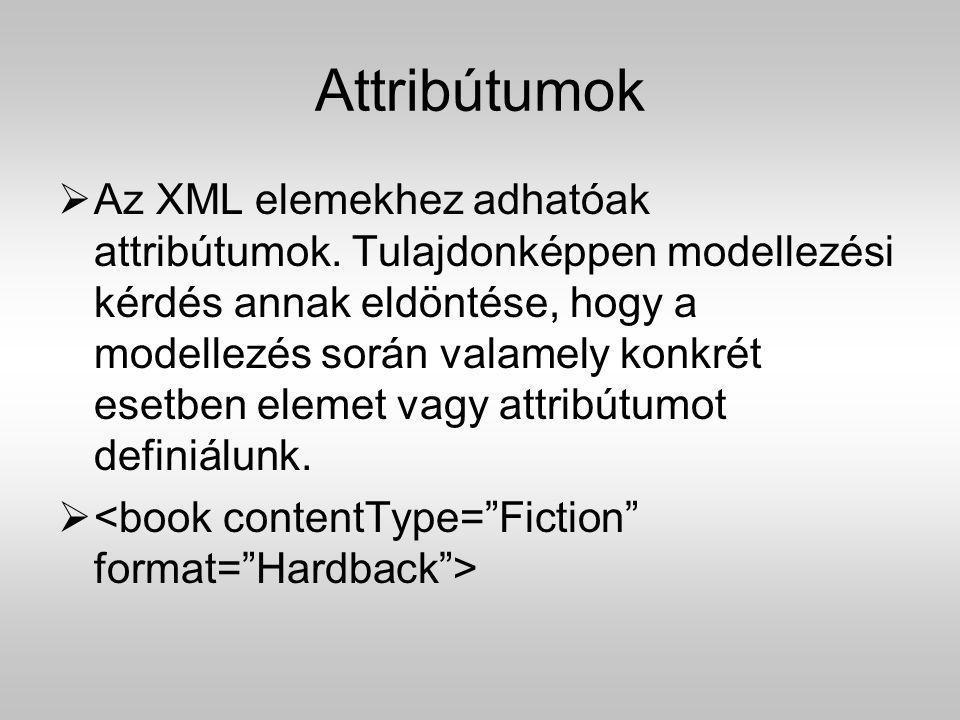Attribútumok  Az XML elemekhez adhatóak attribútumok. Tulajdonképpen modellezési kérdés annak eldöntése, hogy a modellezés során valamely konkrét ese