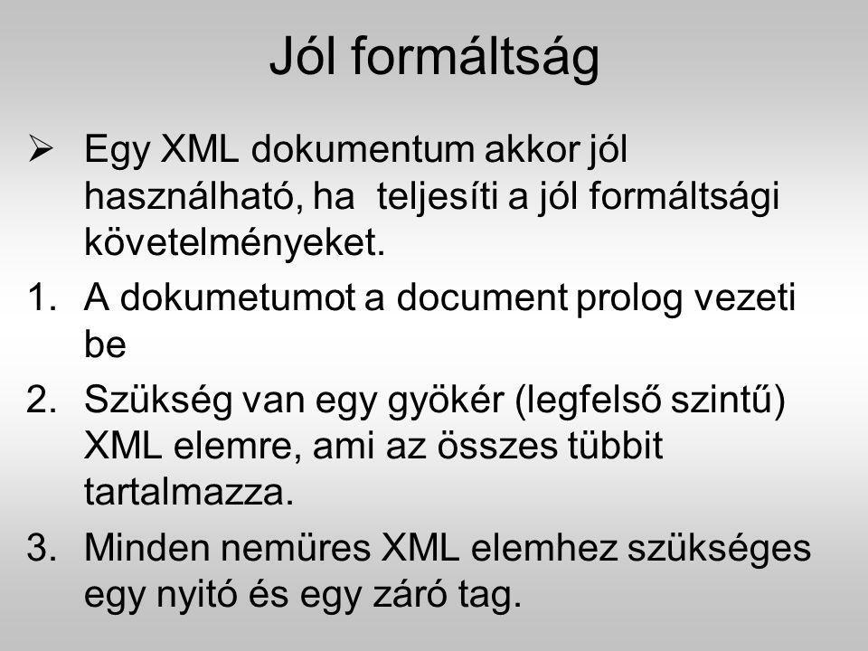 Jól formáltság  Egy XML dokumentum akkor jól használható, ha teljesíti a jól formáltsági követelményeket. 1.A dokumetumot a document prolog vezeti be