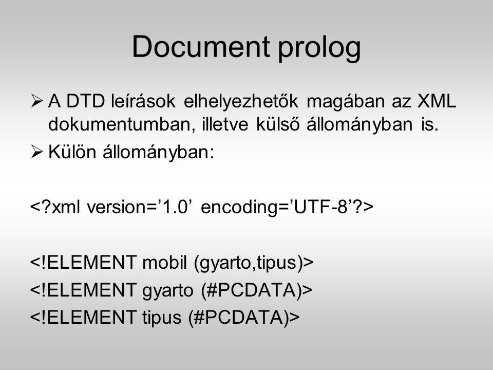 Document prolog  A DTD leírások elhelyezhetők magában az XML dokumentumban, illetve külső állományban is.  Külön állományban: