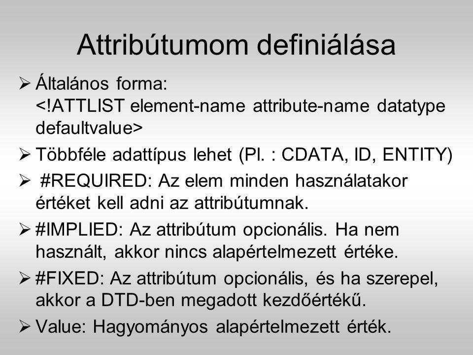 Attribútumom definiálása  Általános forma:  Többféle adattípus lehet (Pl. : CDATA, ID, ENTITY)  #REQUIRED: Az elem minden használatakor értéket kel