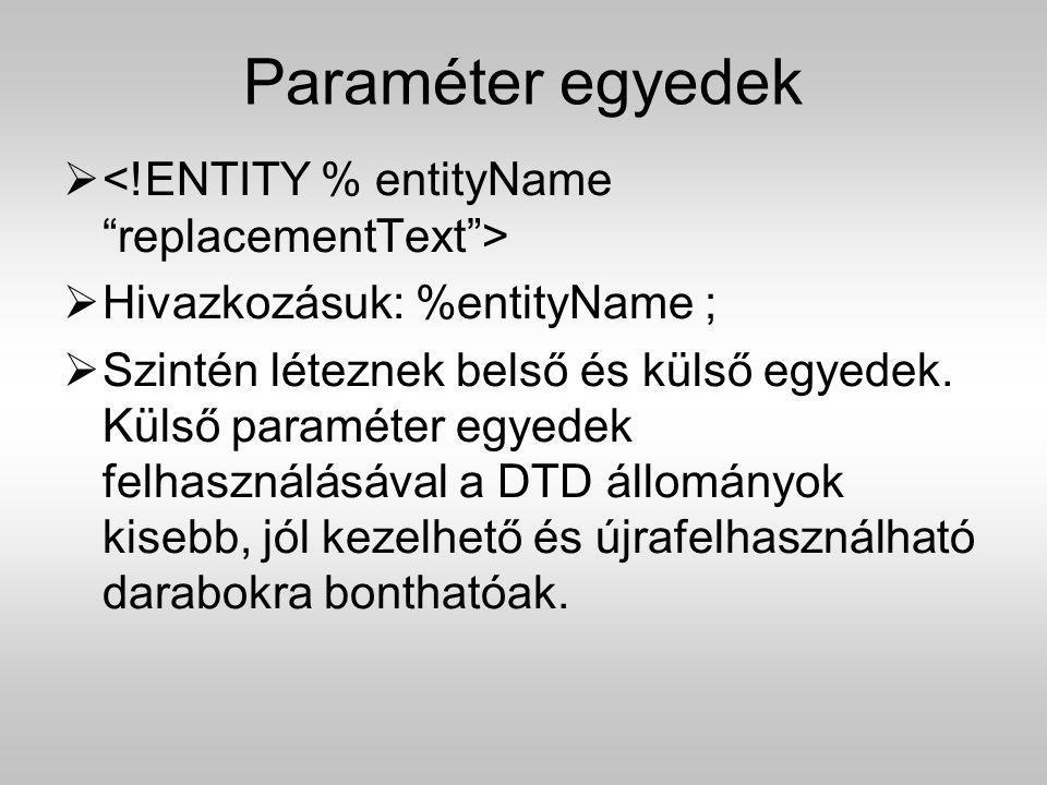 Paraméter egyedek   Hivazkozásuk: %entityName ;  Szintén léteznek belső és külső egyedek. Külső paraméter egyedek felhasználásával a DTD állományok